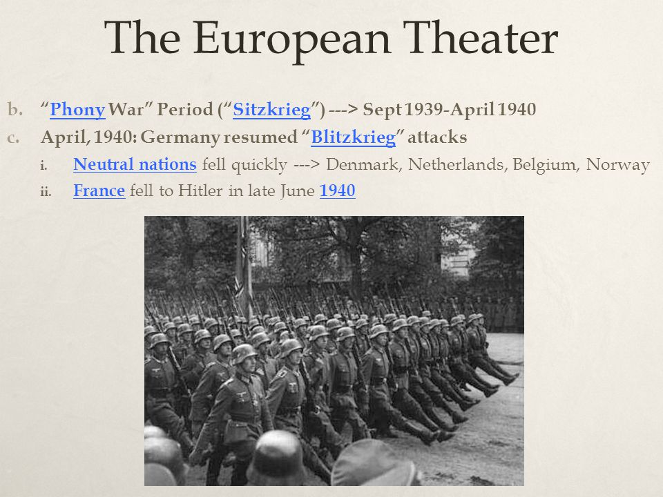 The European Theater b. Phony War Period ( Sitzkrieg ) ---> Sept 1939-April 1940 c.