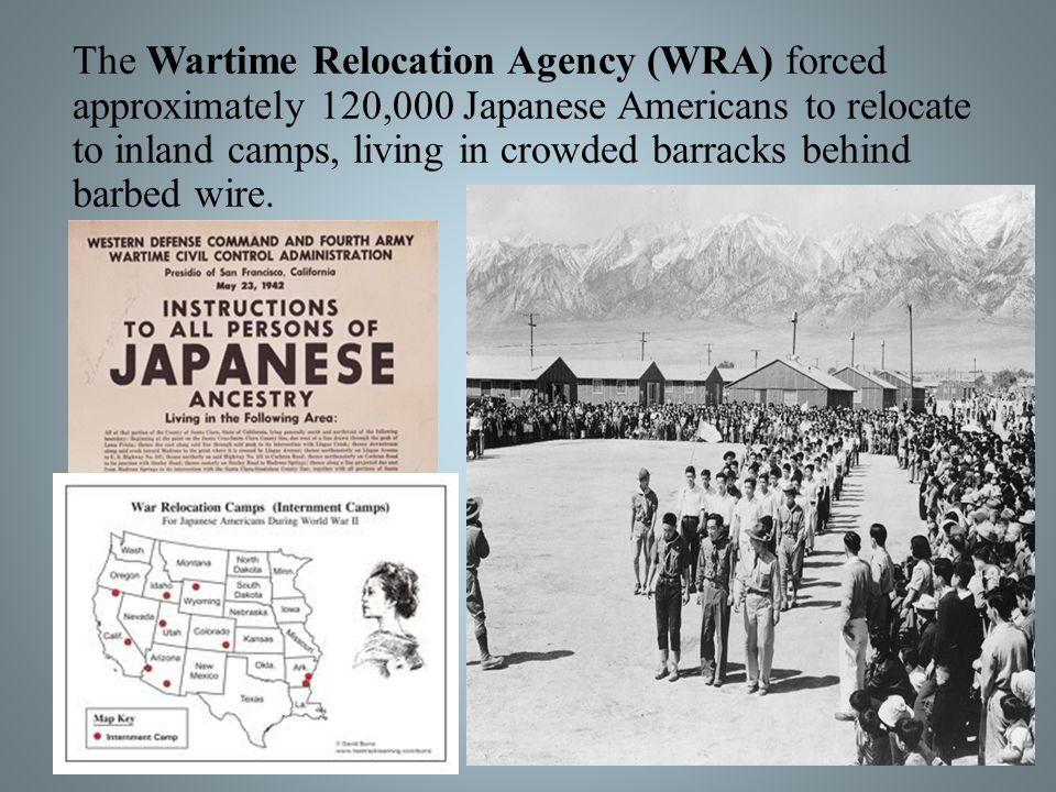 The Wartime Relocation Agency (WRA) forced approximately 120,000 Japanese Americans to relocate to inland camps, living in crowded barracks behind barbed wire.