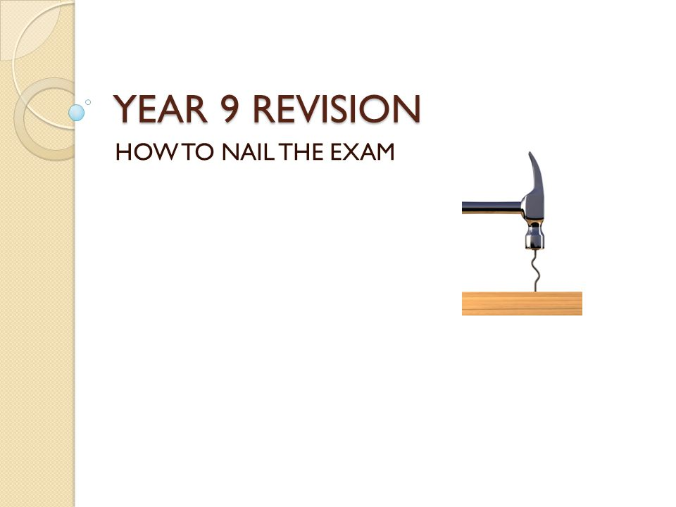 YEAR 9 REVISION HOW TO NAIL THE EXAM