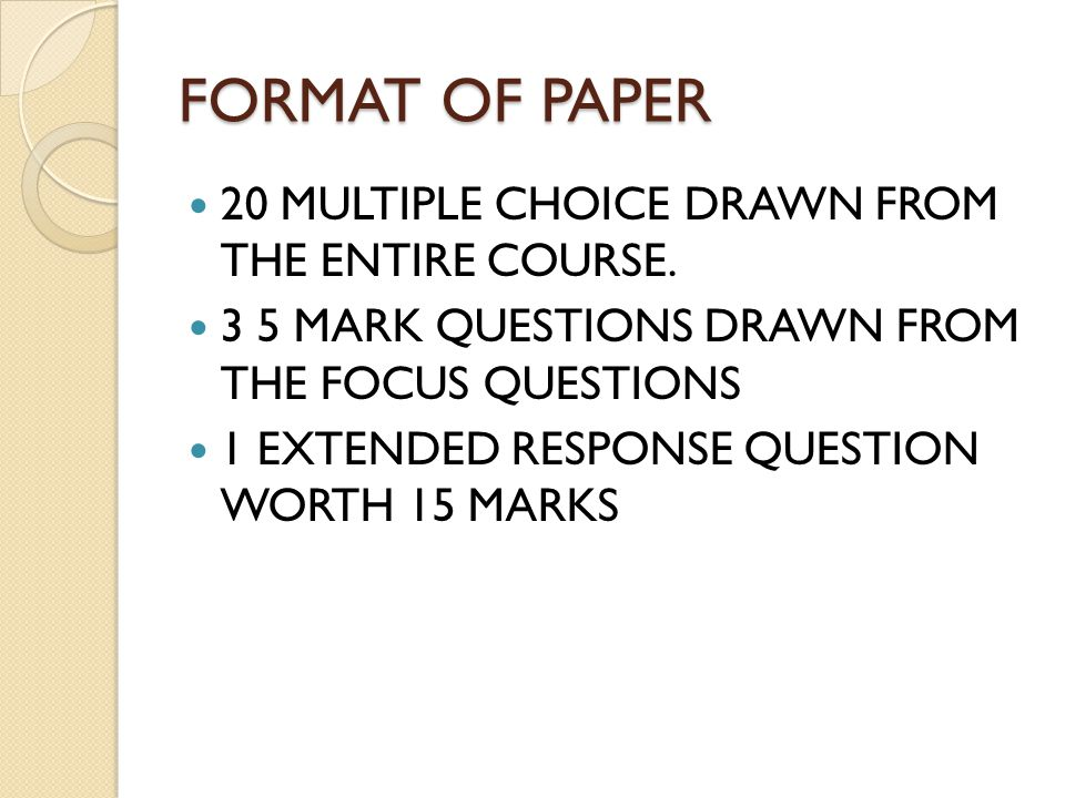 FORMAT OF PAPER 20 MULTIPLE CHOICE DRAWN FROM THE ENTIRE COURSE.