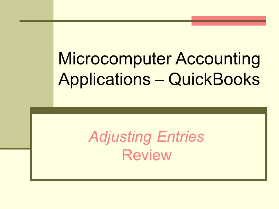 Microcomputer Accounting Applications – QuickBooks Adjusting Entries Review
