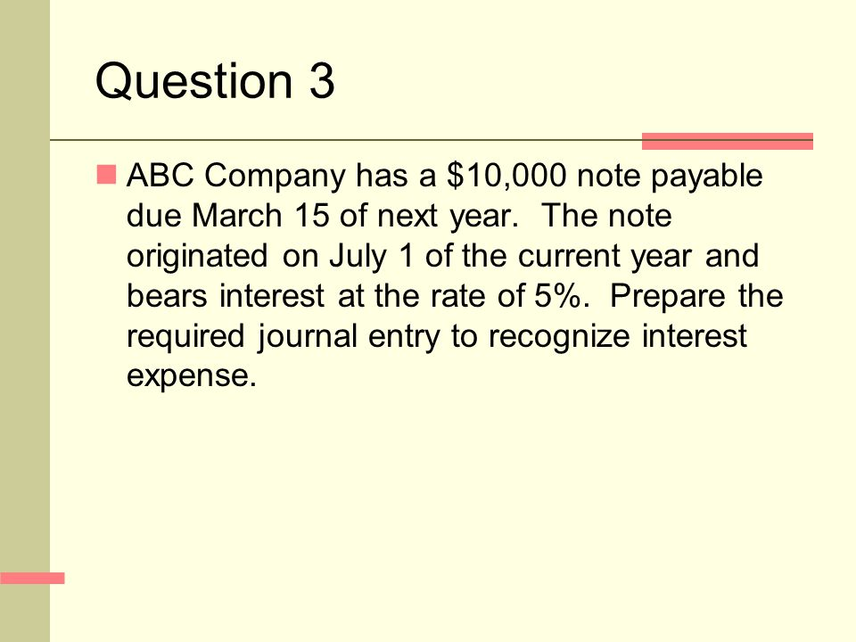 Question 3 ABC Company has a $10,000 note payable due March 15 of next year.