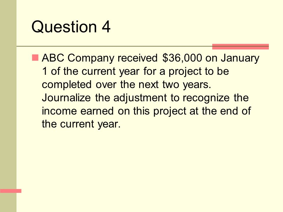 Question 4 ABC Company received $36,000 on January 1 of the current year for a project to be completed over the next two years.