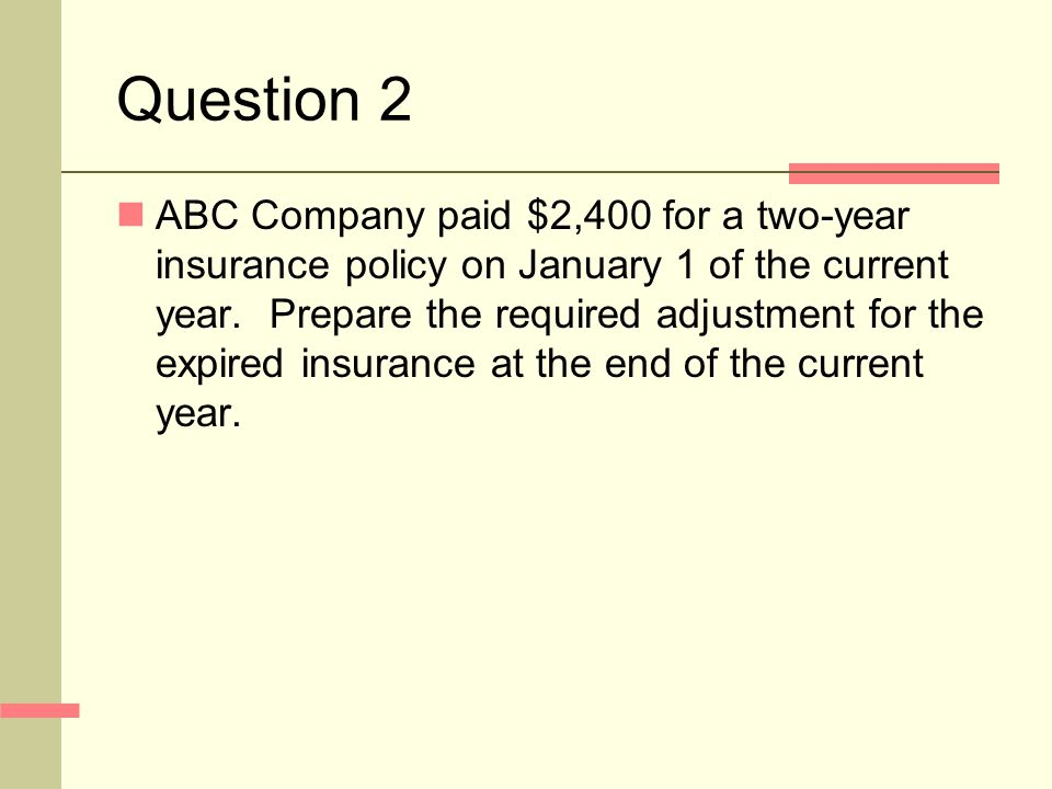 Question 2 ABC Company paid $2,400 for a two-year insurance policy on January 1 of the current year.