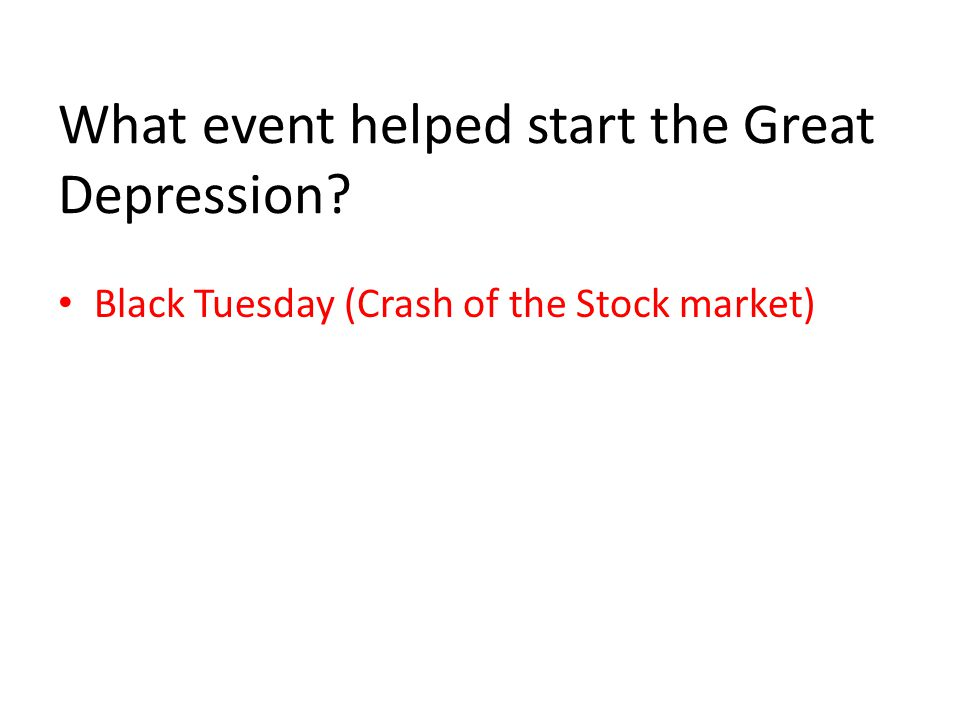 What event helped start the Great Depression Black Tuesday (Crash of the Stock market)