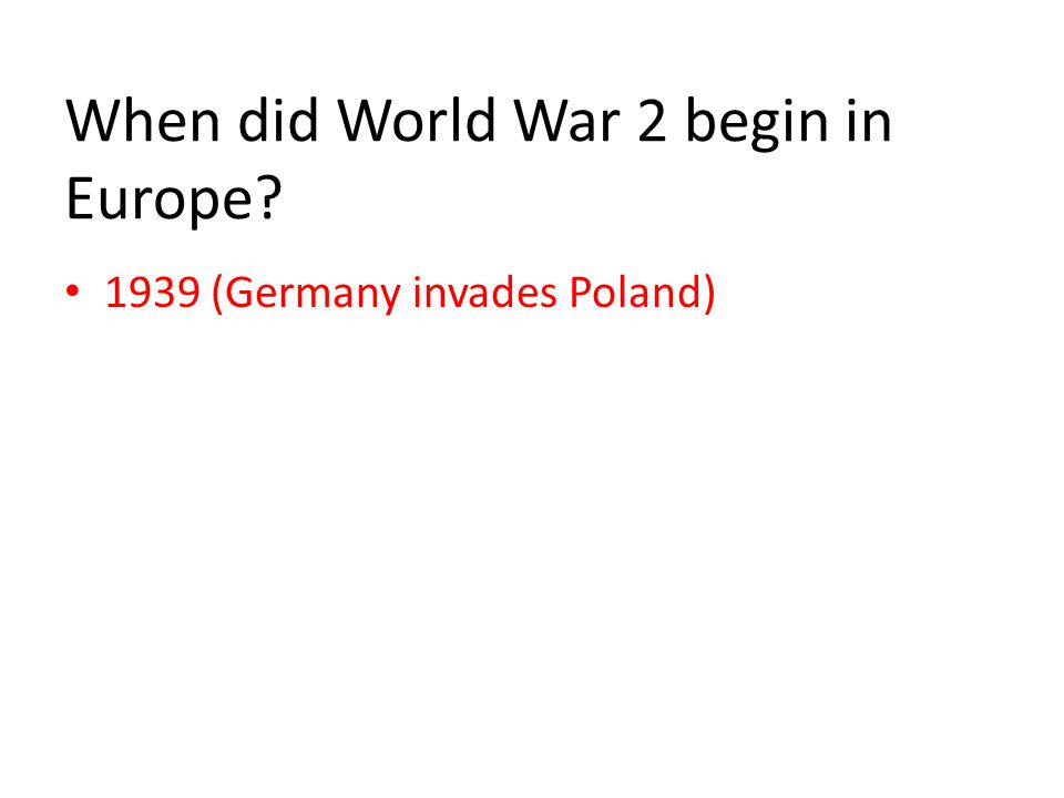 When did World War 2 begin in Europe 1939 (Germany invades Poland)