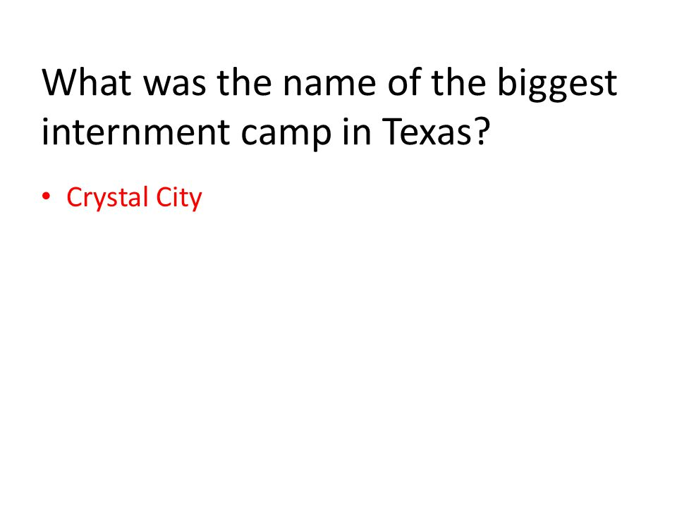 What was the name of the biggest internment camp in Texas Crystal City