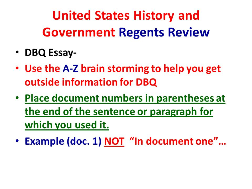 United States History and Government Regents Review DBQ Essay- Use the A-Z brain storming to help you get outside information for DBQ Place document numbers in parentheses at the end of the sentence or paragraph for which you used it.