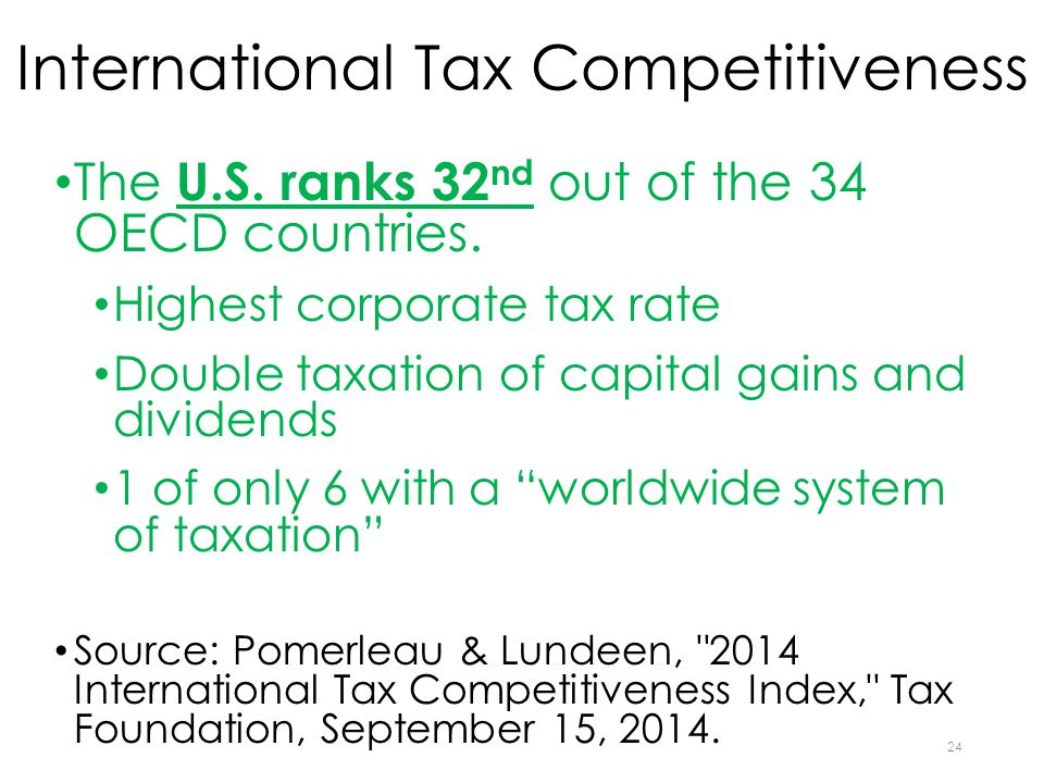 International Tax Competitiveness The U.S. ranks 32 nd out of the 34 OECD countries.