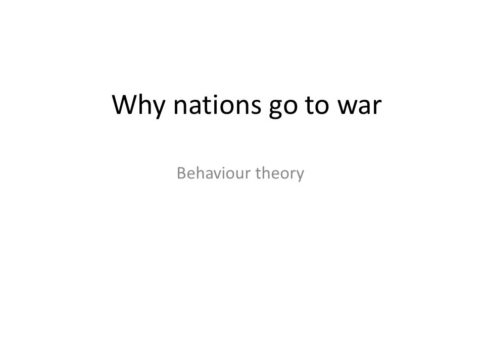 Why nations go to war Behaviour theory