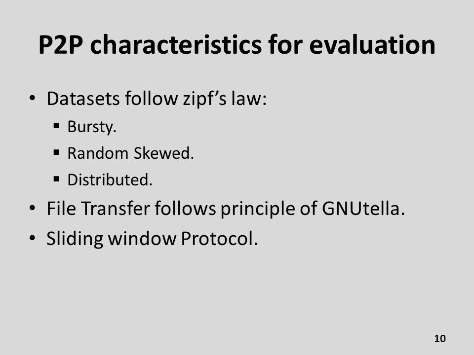 P2P characteristics for evaluation Datasets follow zipf's law:  Bursty.