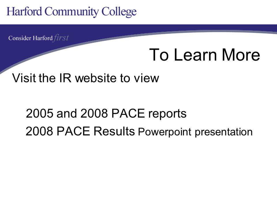 To Learn More Visit the IR website to view 2005 and 2008 PACE reports 2008 PACE Results Powerpoint presentation