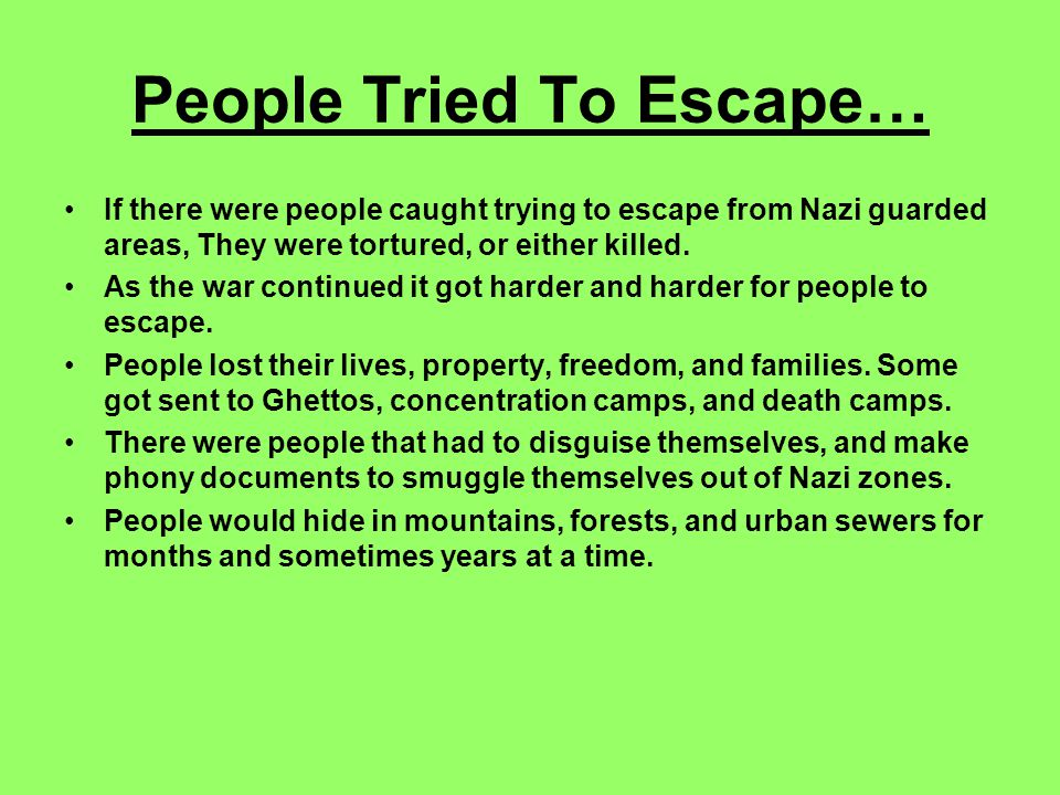 People Tried To Escape… If there were people caught trying to escape from Nazi guarded areas, They were tortured, or either killed.