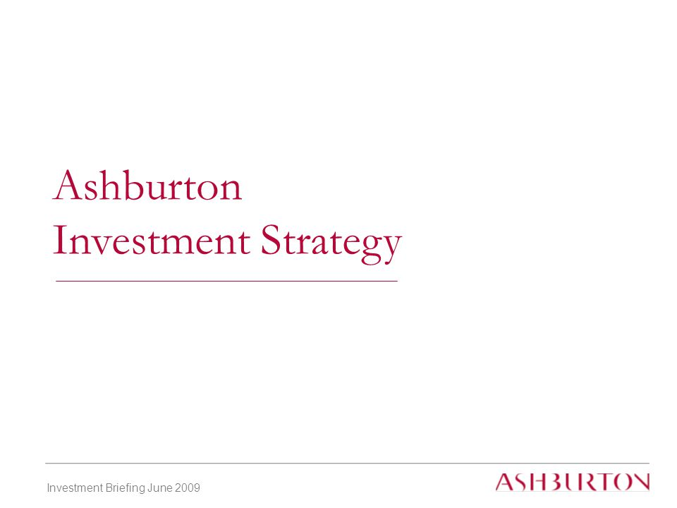 Investment Briefing June 2009 Ashburton Investment Strategy