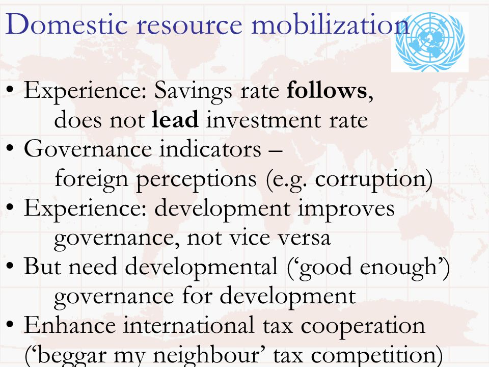 Domestic resource mobilization Experience: Savings rate follows, does not lead investment rate Governance indicators – foreign perceptions (e.g.