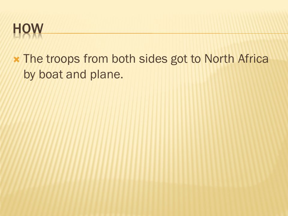  The troops from both sides got to North Africa by boat and plane.