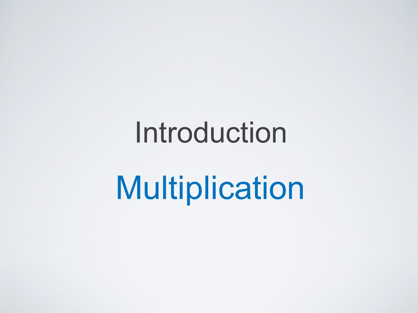Introduction Multiplication