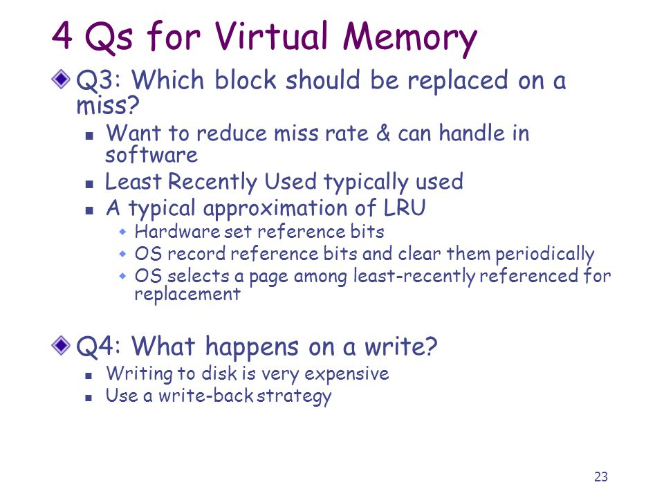 23 4 Qs for Virtual Memory Q3: Which block should be replaced on a miss.