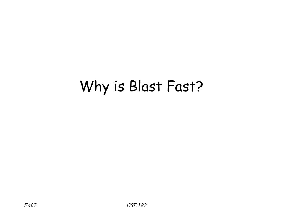Fa07CSE 182 Why is Blast Fast