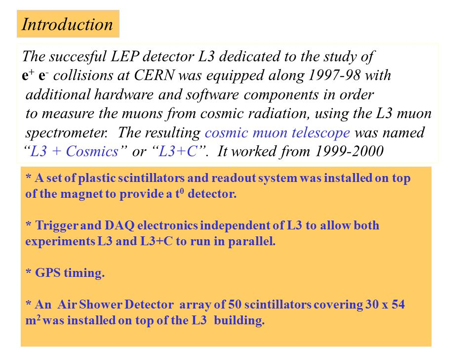 Introduction The succesful LEP detector L3 dedicated to the study of e + e - collisions at CERN was equipped along 1997-98 with additional hardware and software components in order to measure the muons from cosmic radiation, using the L3 muon spectrometer.