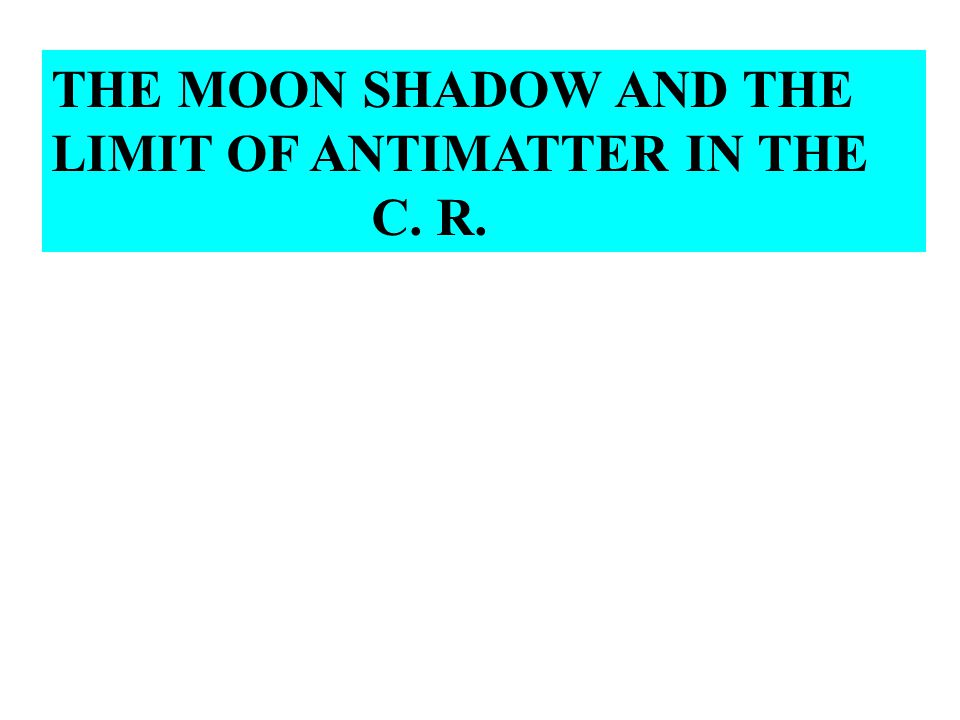 THE MOON SHADOW AND THE LIMIT OF ANTIMATTER IN THE C. R.