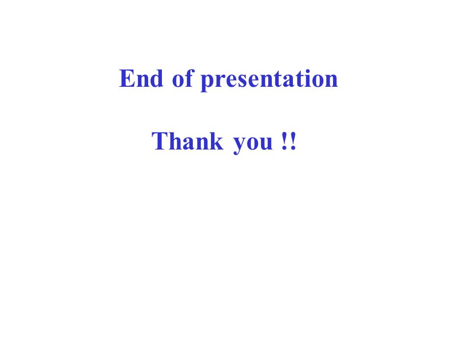 End of presentation Thank you !!