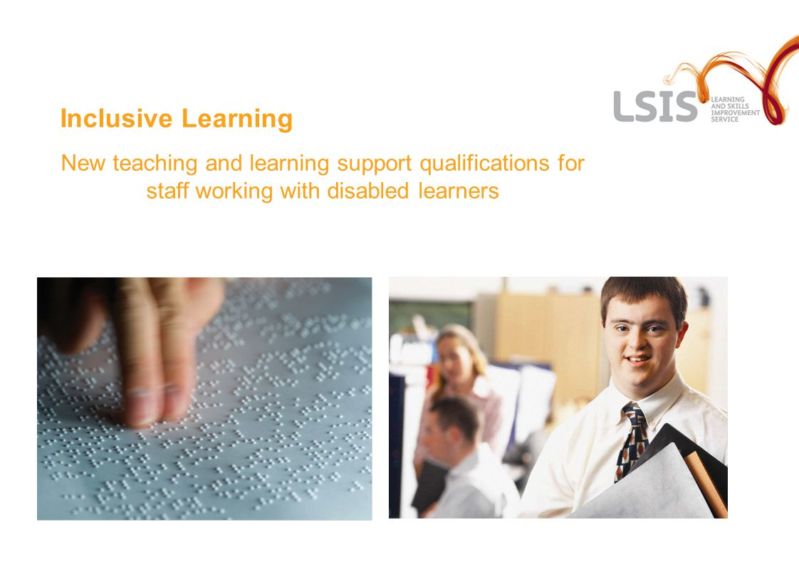 Inclusive Learning New teaching and learning support qualifications for staff working with disabled learners