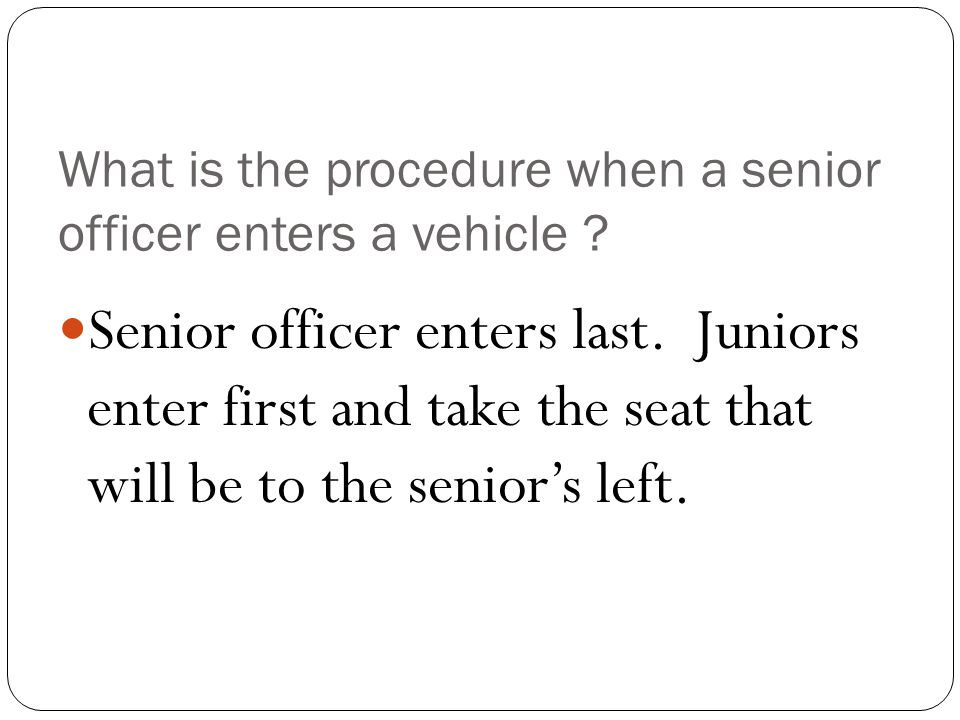 What is the procedure when a senior officer enters a vehicle .
