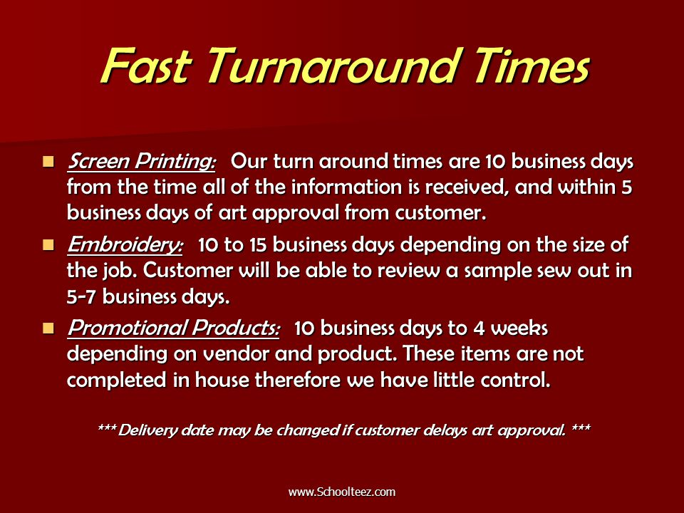 Fast Turnaround Times Screen Printing: Our turn around times are 10 business days from the time all of the information is received, and within 5 business days of art approval from customer.