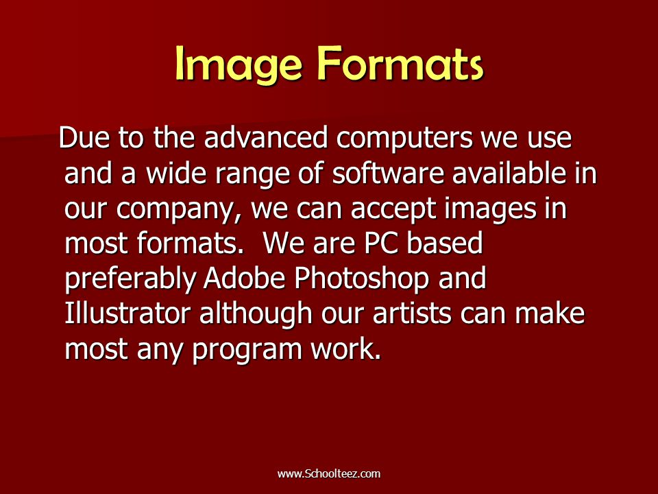 Image Formats Due to the advanced computers we use and a wide range of software available in our company, we can accept images in most formats.