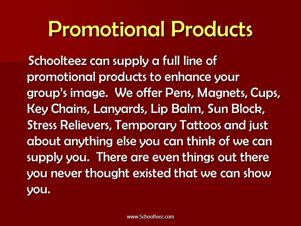 Promotional Products Schoolteez can supply a full line of promotional products to enhance your group's image.