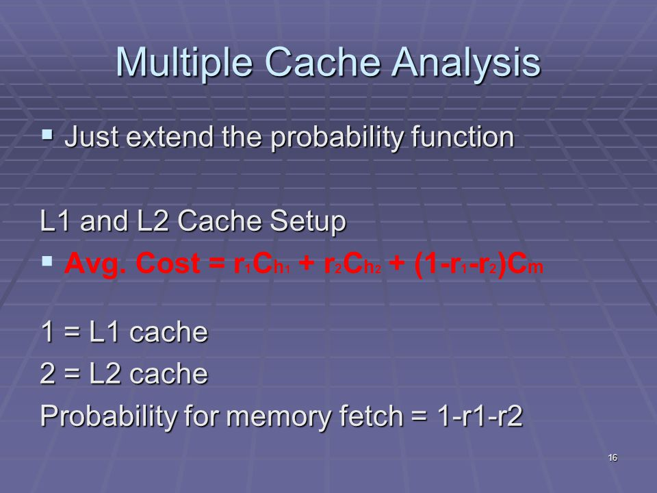 16 Multiple Cache Analysis  Just extend the probability function L1 and L2 Cache Setup   Avg.