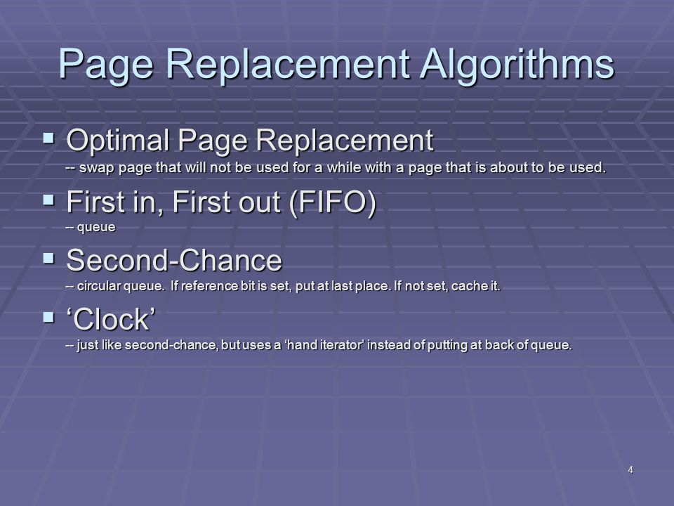 4 Page Replacement Algorithms  Optimal Page Replacement -- swap page that will not be used for a while with a page that is about to be used.