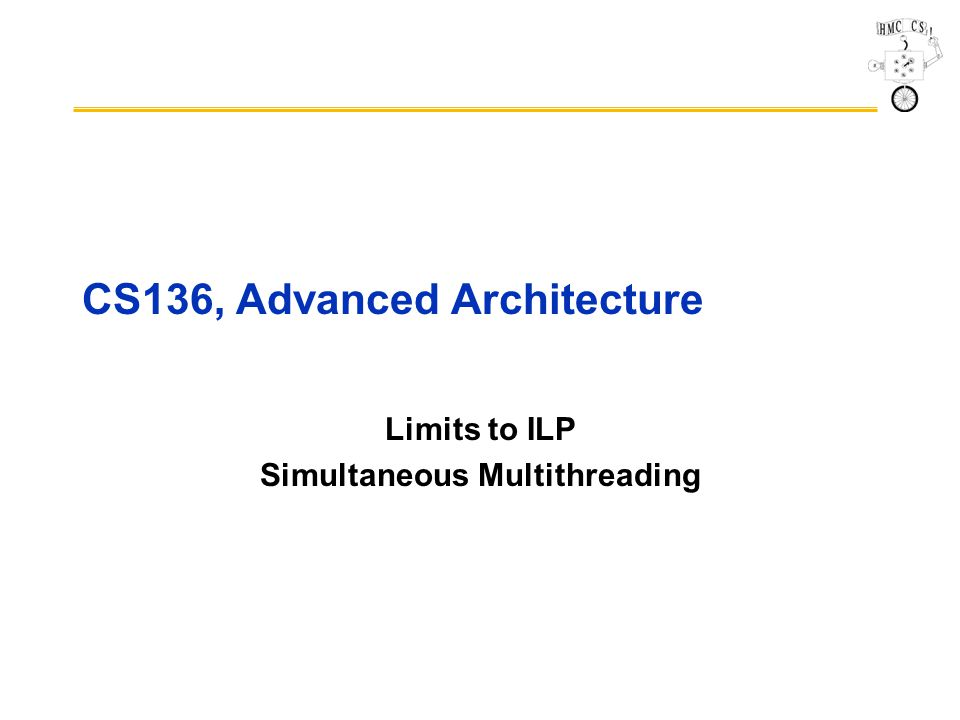 CS136, Advanced Architecture Limits to ILP Simultaneous Multithreading
