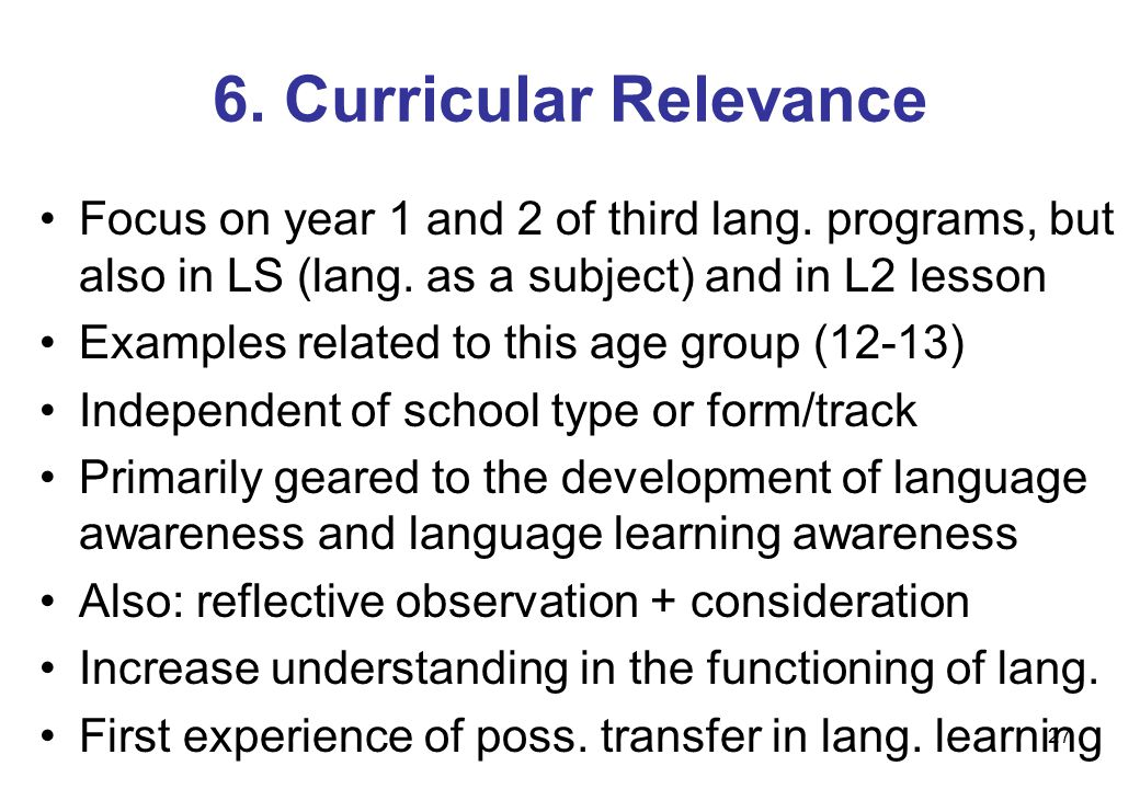 27 6. Curricular Relevance Focus on year 1 and 2 of third lang.