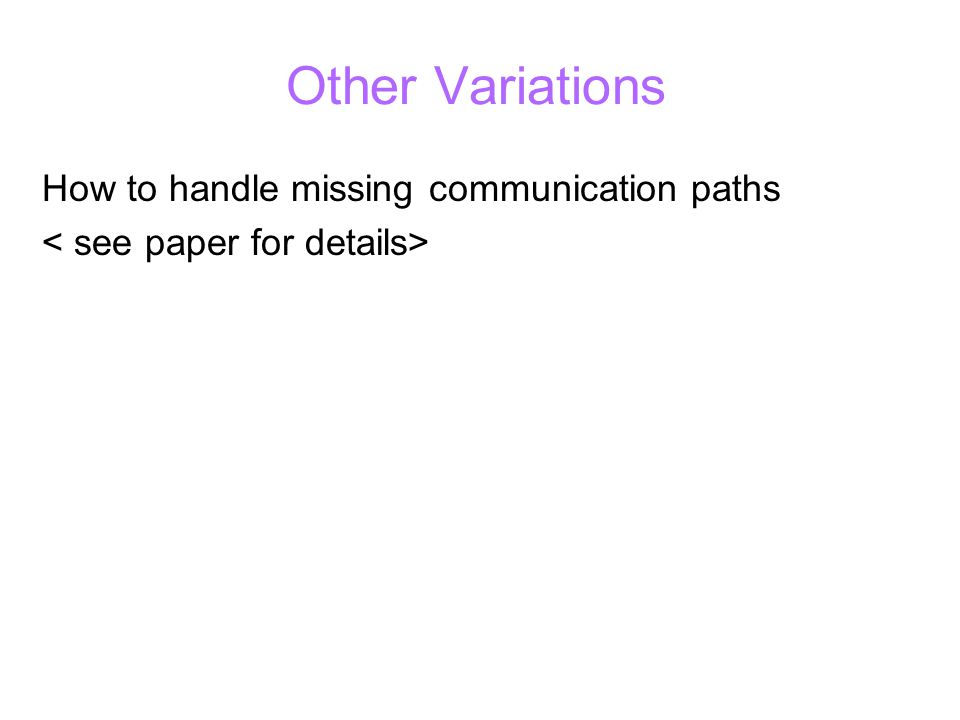 Other Variations How to handle missing communication paths