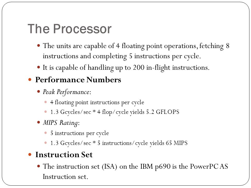 The Processor The units are capable of 4 floating point operations, fetching 8 instructions and completing 5 instructions per cycle.