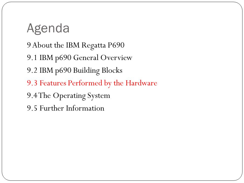 Agenda 9 About the IBM Regatta P IBM p690 General Overview 9.2 IBM p690 Building Blocks 9.3 Features Performed by the Hardware 9.4 The Operating System 9.5 Further Information