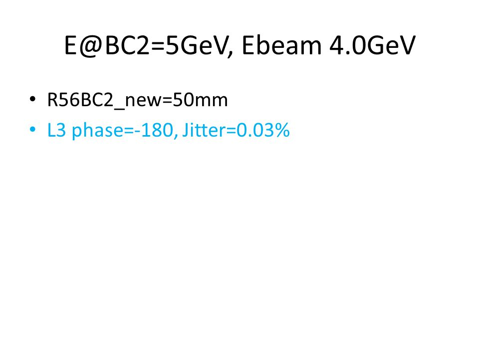 E@BC2=5GeV, Ebeam 4.0GeV R56BC2_new=50mm L3 phase=-180, Jitter=0.03%