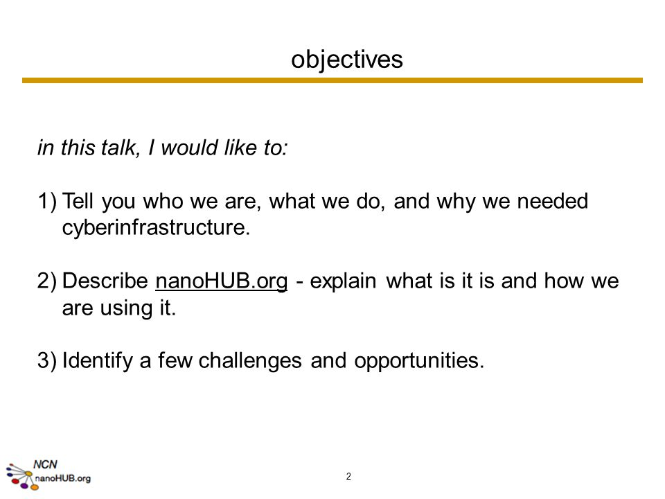 2 objectives in this talk, I would like to: 1)Tell you who we are, what we do, and why we needed cyberinfrastructure.