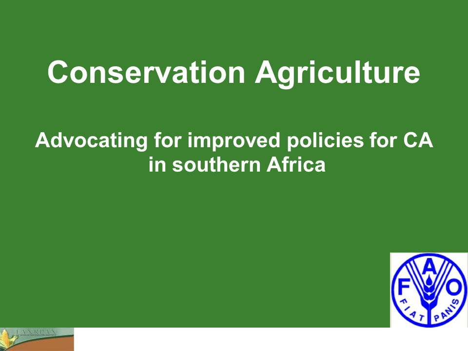 Conservation Agriculture Advocating for improved policies for CA in southern Africa