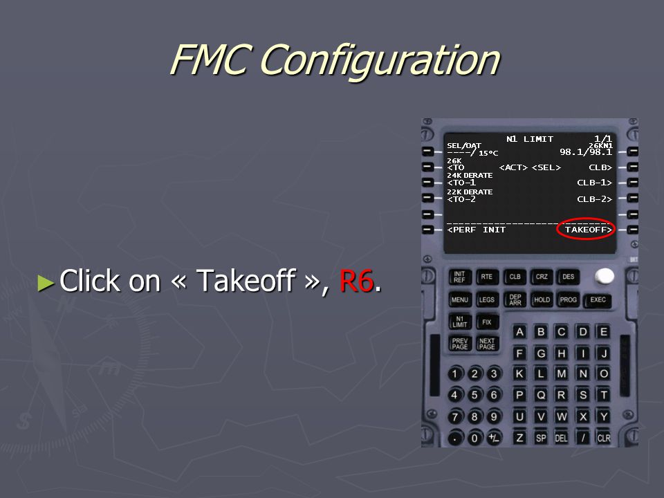 FMC Configuration ► Click on « Takeoff », R6.