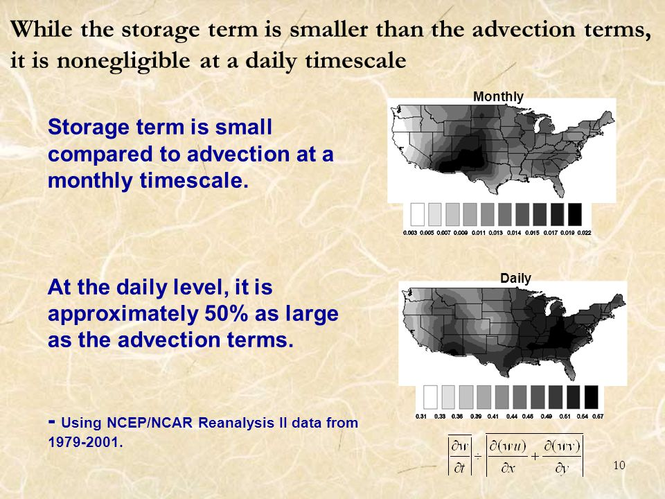 10 While the storage term is smaller than the advection terms, it is nonegligible at a daily timescale Storage term is small compared to advection at a monthly timescale.