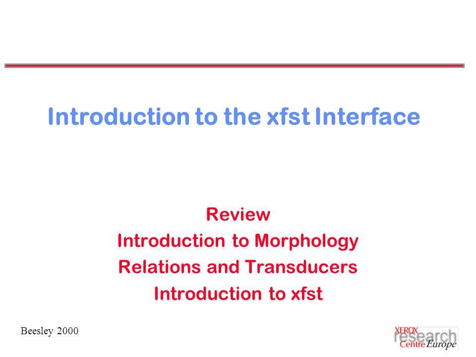 Beesley 2000 Introduction to the xfst Interface Review Introduction to Morphology Relations and Transducers Introduction to xfst