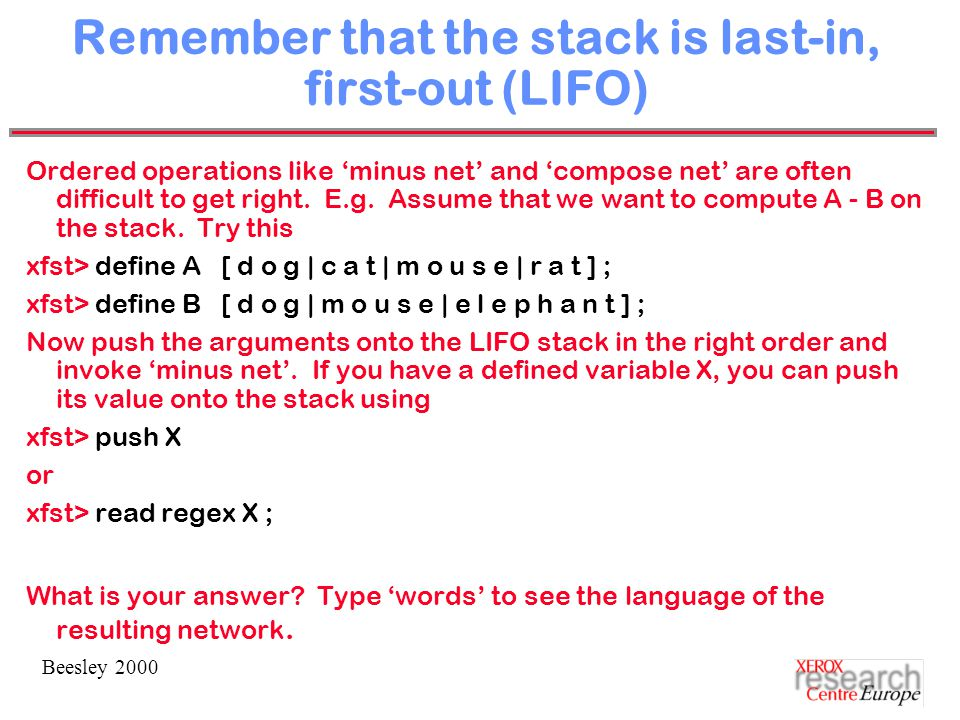 Beesley 2000 Remember that the stack is last-in, first-out (LIFO) Ordered operations like 'minus net' and 'compose net' are often difficult to get right.