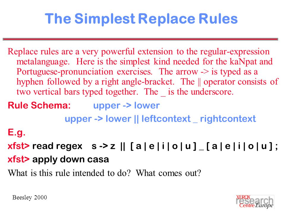 Beesley 2000 The Simplest Replace Rules Replace rules are a very powerful extension to the regular-expression metalanguage.