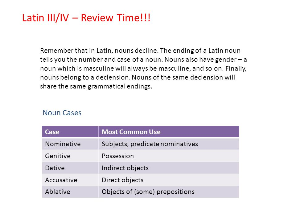 Latin III/IV – Review Time!!. Remember that in Latin, nouns decline.
