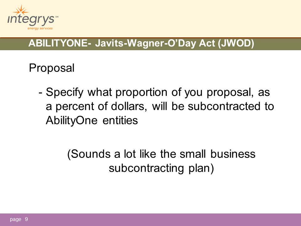 page ABILITYONE- Javits-Wagner-O'Day Act (JWOD) Proposal - Specify what proportion of you proposal, as a percent of dollars, will be subcontracted to AbilityOne entities (Sounds a lot like the small business subcontracting plan) 9