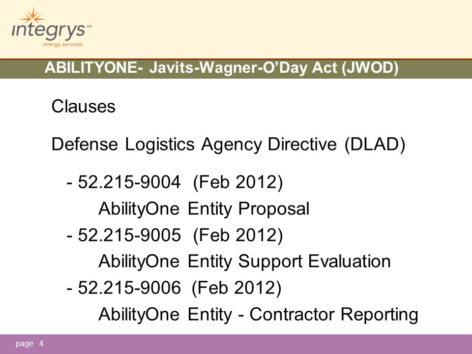 page ABILITYONE- Javits-Wagner-O'Day Act (JWOD) Clauses Defense Logistics Agency Directive (DLAD) -52.215-9004(Feb 2012) AbilityOne Entity Proposal -52.215-9005(Feb 2012) AbilityOne Entity Support Evaluation -52.215-9006 (Feb 2012) AbilityOne Entity - Contractor Reporting 4