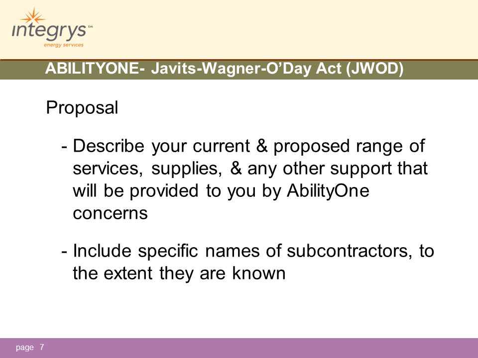 page ABILITYONE- Javits-Wagner-O'Day Act (JWOD) Proposal - Describe your current & proposed range of services, supplies, & any other support that will be provided to you by AbilityOne concerns - Include specific names of subcontractors, to the extent they are known 7